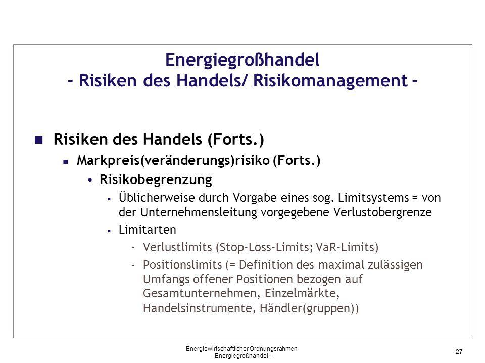 Energiewirtschaftlicher Ordnungsrahmen - Energiegroßhandel - 27 Energiegroßhandel - Risiken des Handels/ Risikomanagement - Risiken des Handels (Forts