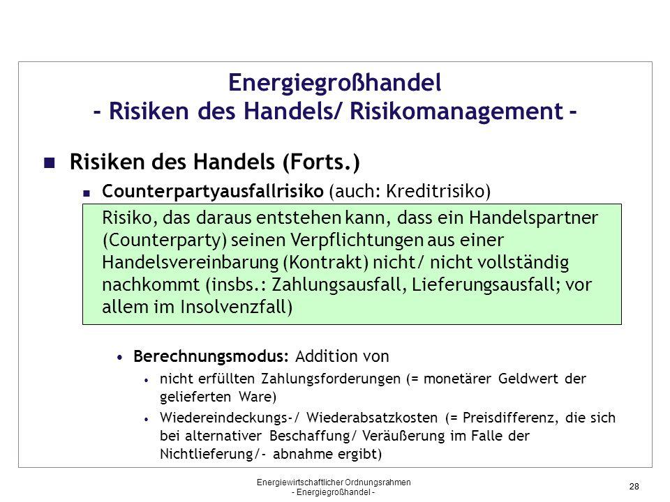 Energiewirtschaftlicher Ordnungsrahmen - Energiegroßhandel - 28 Energiegroßhandel - Risiken des Handels/ Risikomanagement - Risiken des Handels (Forts