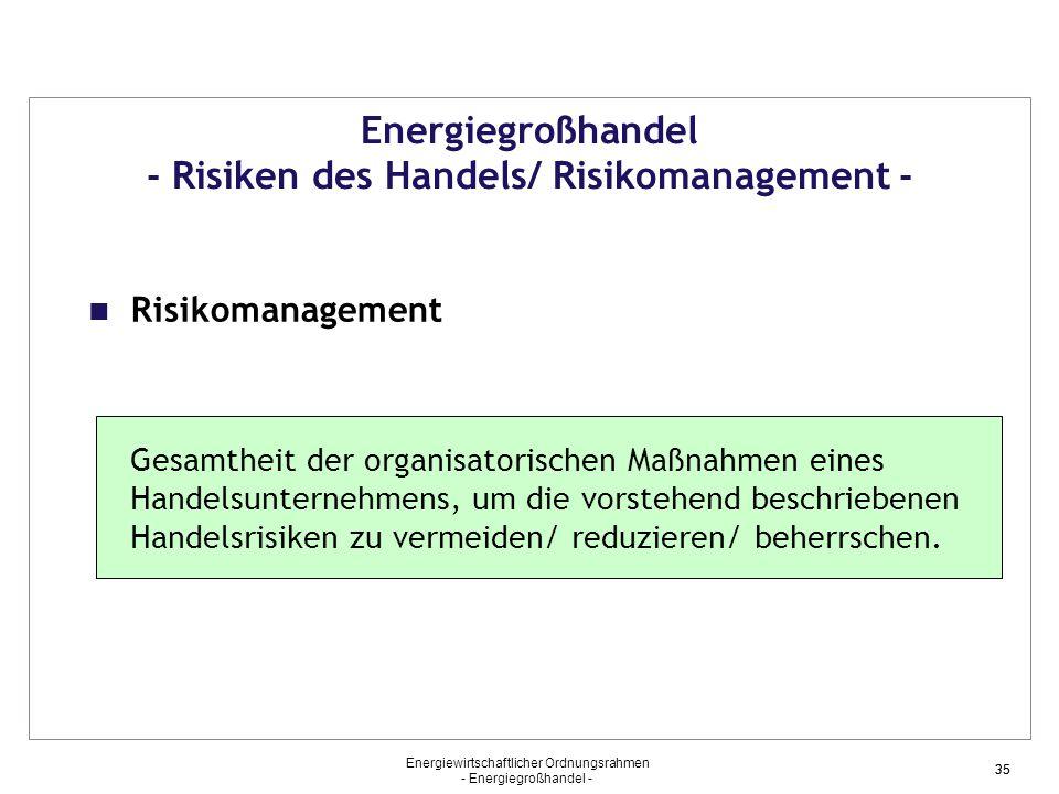 Energiewirtschaftlicher Ordnungsrahmen - Energiegroßhandel - 35 Energiegroßhandel - Risiken des Handels/ Risikomanagement - Risikomanagement Gesamthei