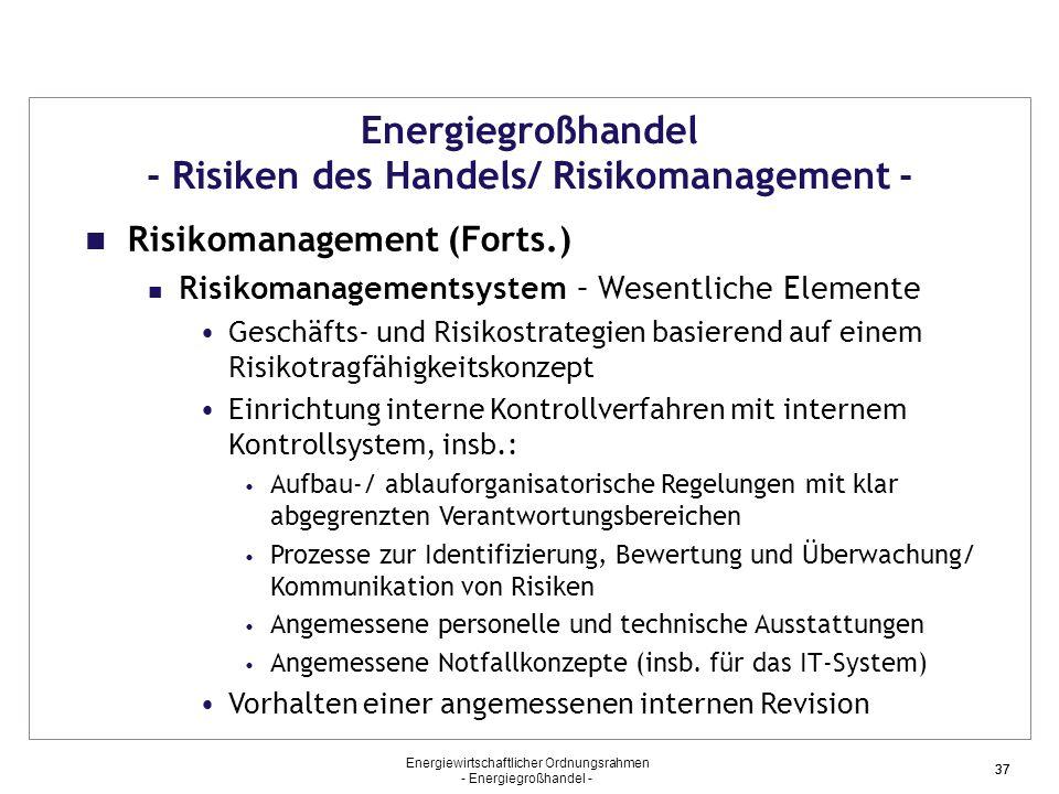 Energiewirtschaftlicher Ordnungsrahmen - Energiegroßhandel - 37 Energiegroßhandel - Risiken des Handels/ Risikomanagement - Risikomanagement (Forts.)