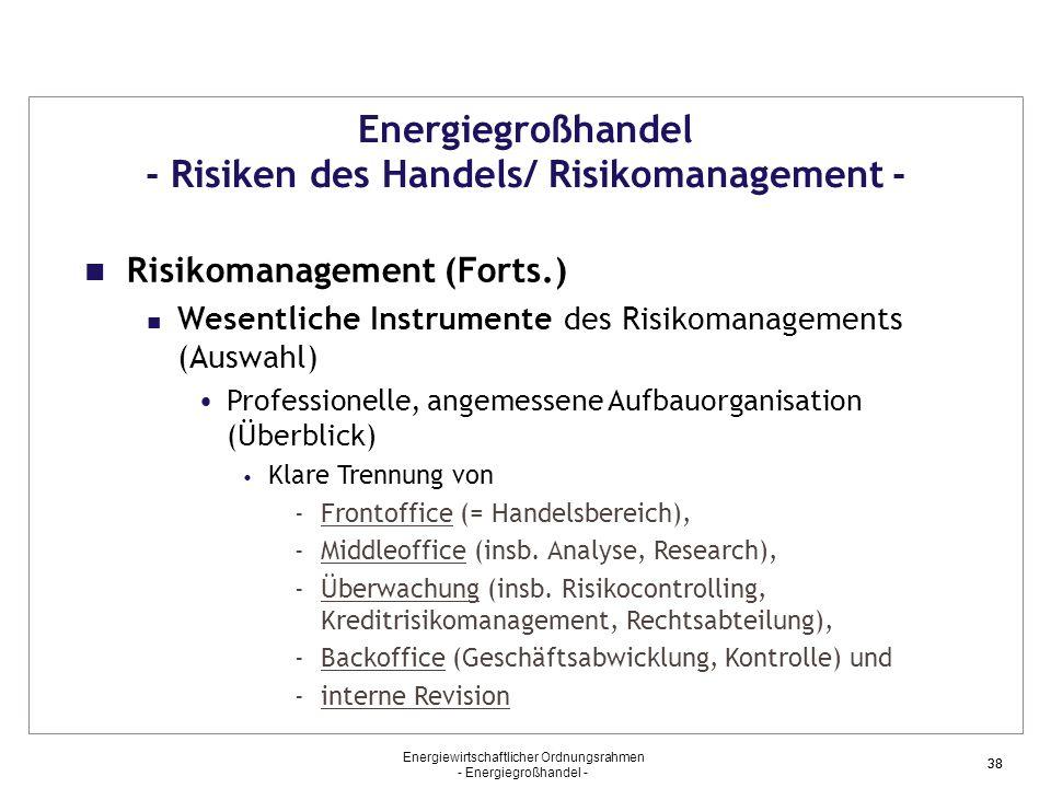 Energiewirtschaftlicher Ordnungsrahmen - Energiegroßhandel - 38 Energiegroßhandel - Risiken des Handels/ Risikomanagement - Risikomanagement (Forts.)