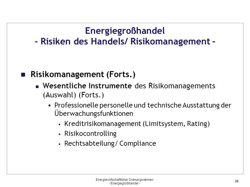 Energiewirtschaftlicher Ordnungsrahmen - Energiegroßhandel - 39 Energiegroßhandel - Risiken des Handels/ Risikomanagement - Risikomanagement (Forts.)