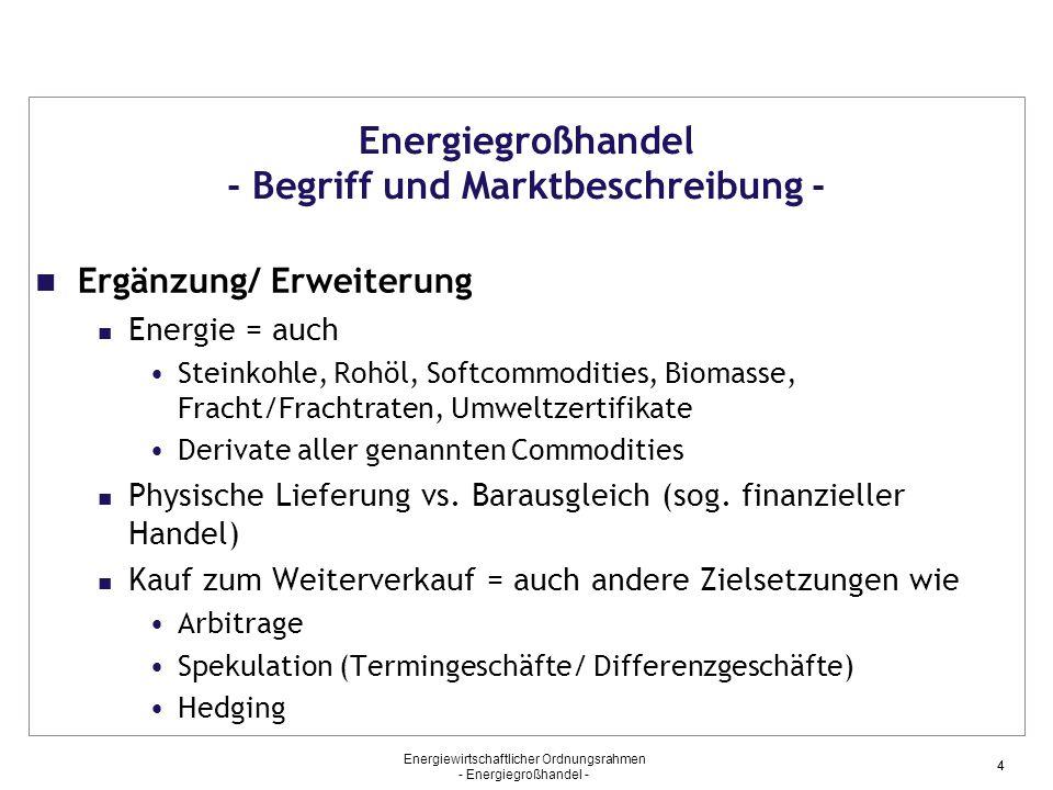 Energiewirtschaftlicher Ordnungsrahmen - Energiegroßhandel - 44 Energiegroßhandel - Begriff und Marktbeschreibung - Ergänzung/ Erweiterung Energie = a