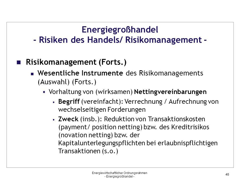 Energiewirtschaftlicher Ordnungsrahmen - Energiegroßhandel - 40 Energiegroßhandel - Risiken des Handels/ Risikomanagement - Risikomanagement (Forts.)