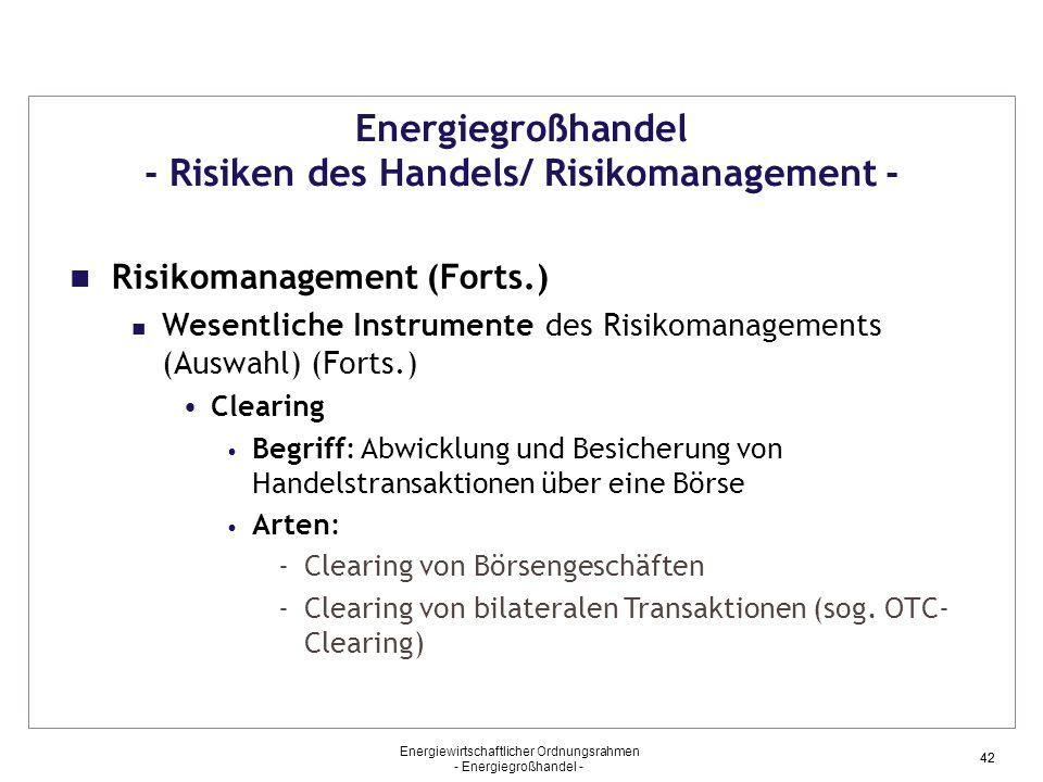 Energiewirtschaftlicher Ordnungsrahmen - Energiegroßhandel - 42 Energiegroßhandel - Risiken des Handels/ Risikomanagement - Risikomanagement (Forts.)