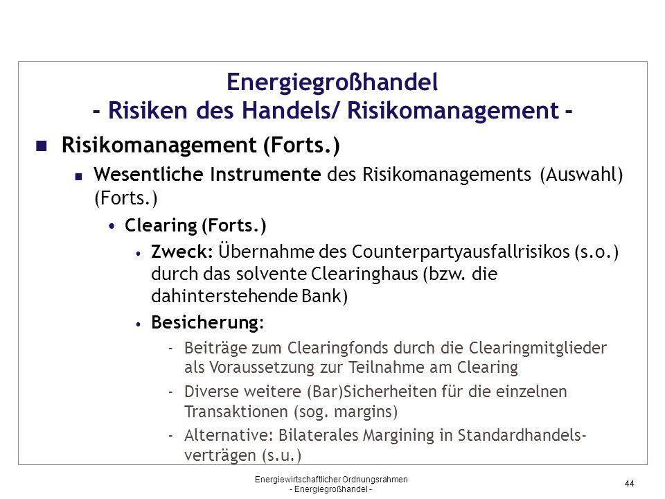 Energiewirtschaftlicher Ordnungsrahmen - Energiegroßhandel - 44 Energiegroßhandel - Risiken des Handels/ Risikomanagement - Risikomanagement (Forts.)