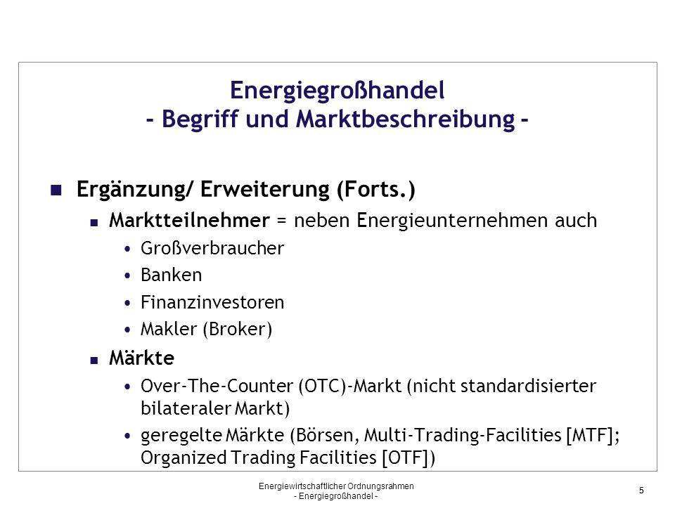 Energiewirtschaftlicher Ordnungsrahmen - Energiegroßhandel - 55 Energiegroßhandel - Begriff und Marktbeschreibung - Ergänzung/ Erweiterung (Forts.) Ma