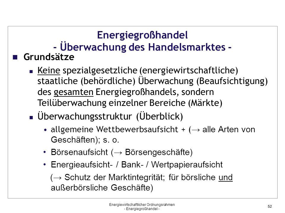 Energiewirtschaftlicher Ordnungsrahmen - Energiegroßhandel - 52 Energiegroßhandel - Überwachung des Handelsmarktes - Grundsätze Keine spezialgesetzlic