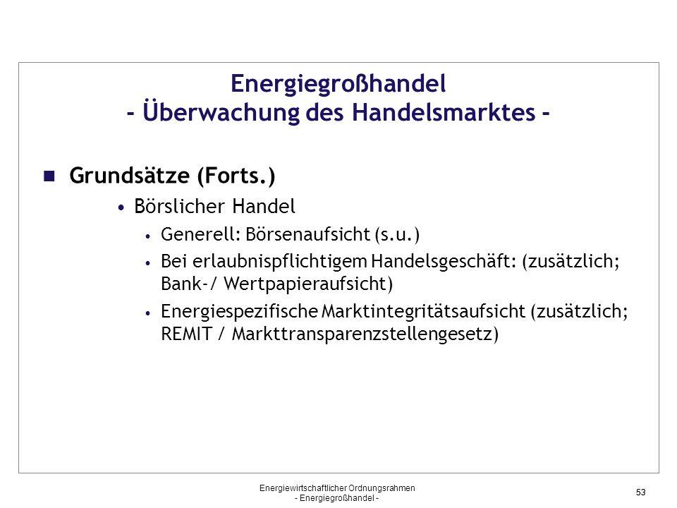 Energiewirtschaftlicher Ordnungsrahmen - Energiegroßhandel - 53 Energiegroßhandel - Überwachung des Handelsmarktes - Grundsätze (Forts.) Börslicher Ha