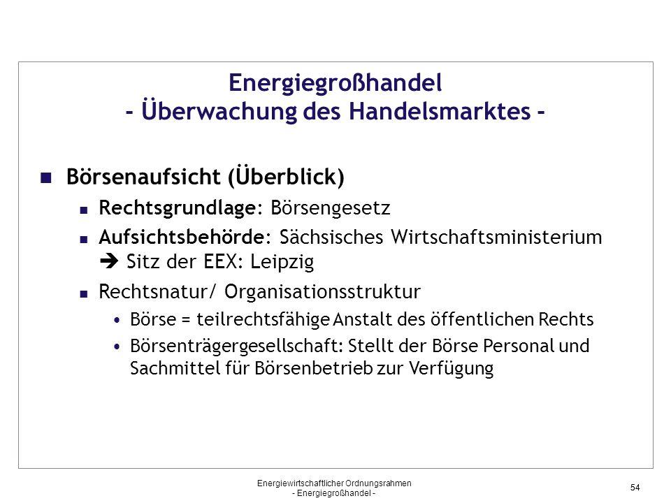 Energiewirtschaftlicher Ordnungsrahmen - Energiegroßhandel - 54 Energiegroßhandel - Überwachung des Handelsmarktes - Börsenaufsicht (Überblick) Rechts