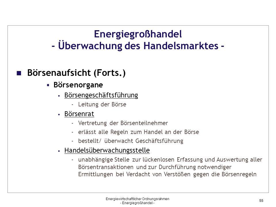 Energiewirtschaftlicher Ordnungsrahmen - Energiegroßhandel - 55 Energiegroßhandel - Überwachung des Handelsmarktes - Börsenaufsicht (Forts.) Börsenorg