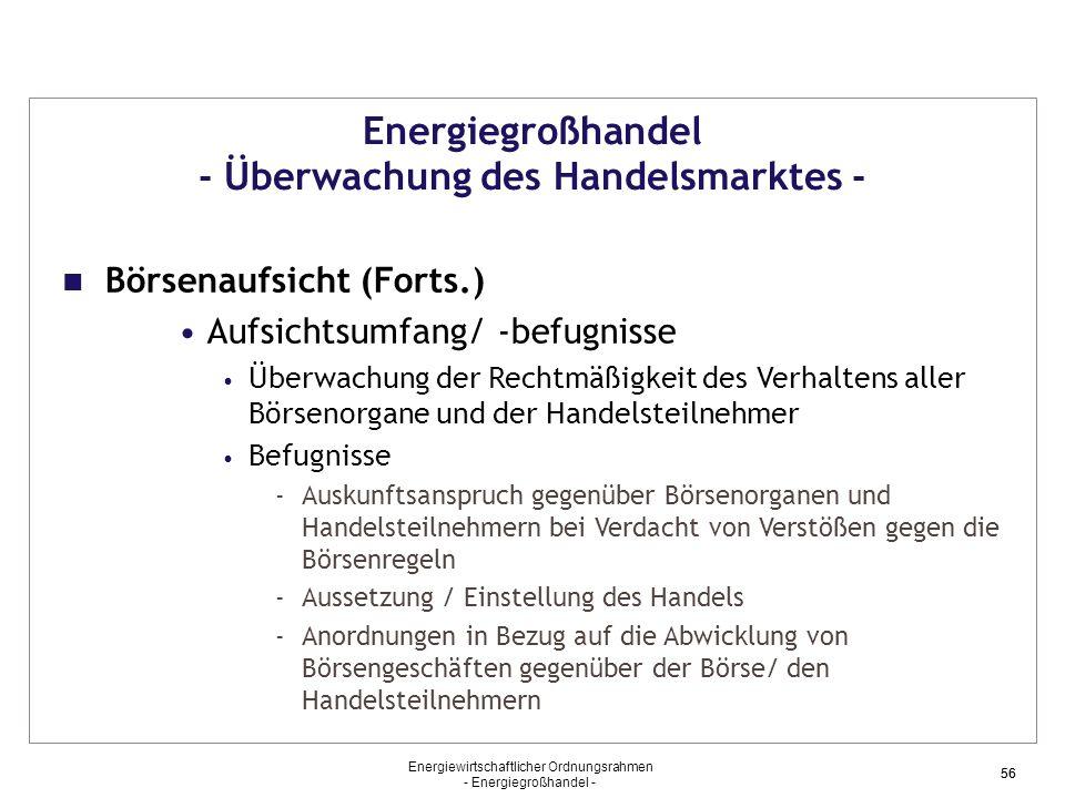 Energiewirtschaftlicher Ordnungsrahmen - Energiegroßhandel - 56 Energiegroßhandel - Überwachung des Handelsmarktes - Börsenaufsicht (Forts.) Aufsichts