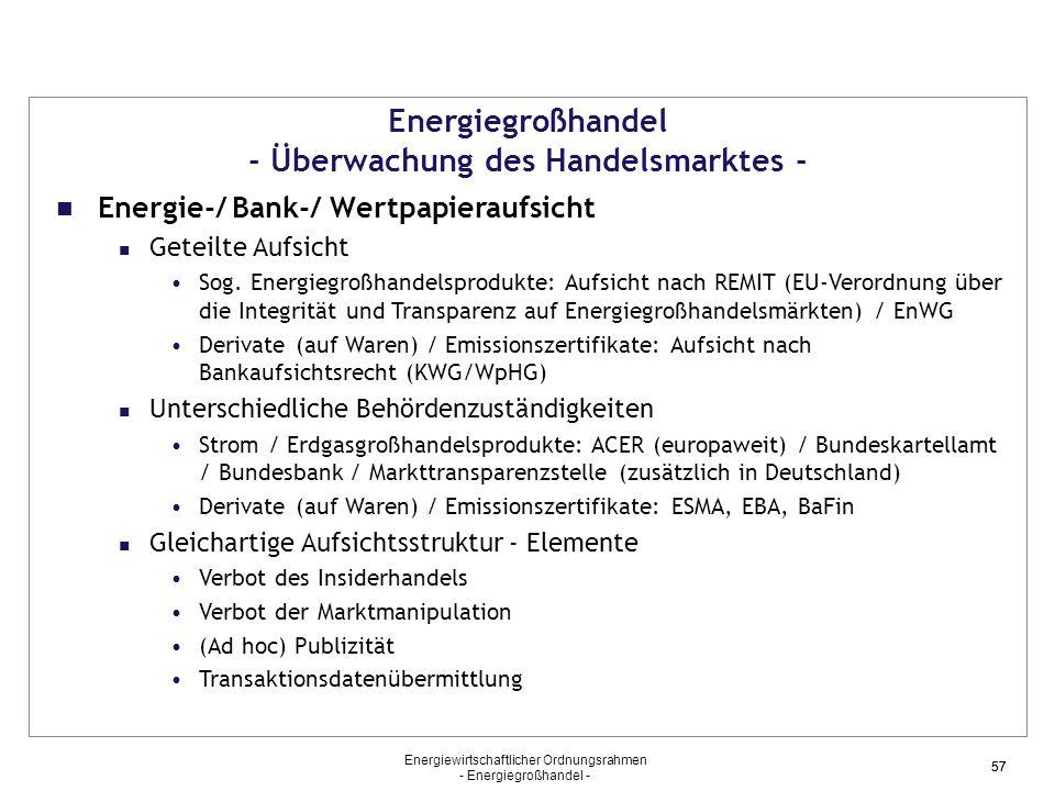 Energiewirtschaftlicher Ordnungsrahmen - Energiegroßhandel - 57 Energiegroßhandel - Überwachung des Handelsmarktes - Energie-/ Bank-/ Wertpapieraufsic