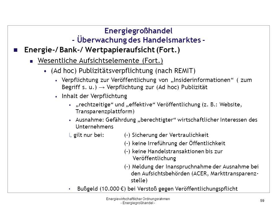 Energiewirtschaftlicher Ordnungsrahmen - Energiegroßhandel - 59 Energiegroßhandel - Überwachung des Handelsmarktes - Energie-/ Bank-/ Wertpapieraufsic