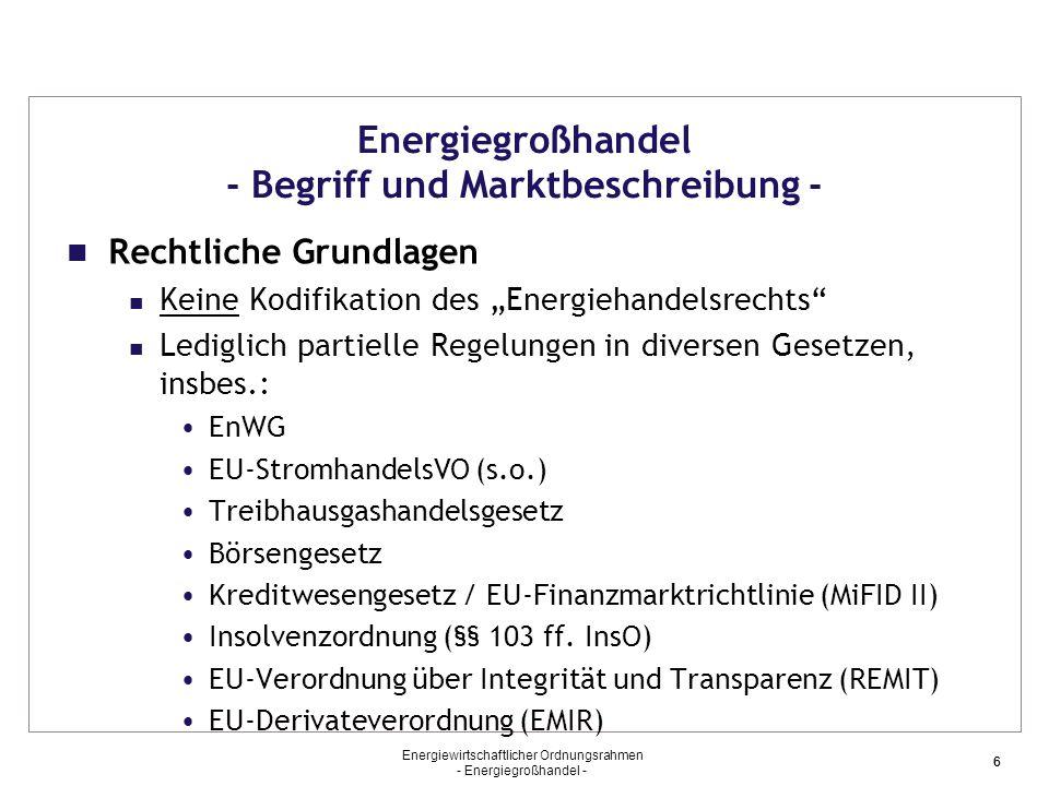 Energiewirtschaftlicher Ordnungsrahmen - Energiegroßhandel - 66 Energiegroßhandel - Begriff und Marktbeschreibung - Rechtliche Grundlagen Keine Kodifi