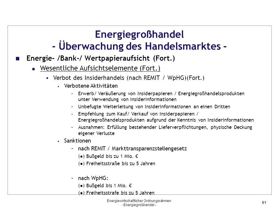 Energiewirtschaftlicher Ordnungsrahmen - Energiegroßhandel - 61 Energiegroßhandel - Überwachung des Handelsmarktes - Energie- /Bank-/ Wertpapieraufsic