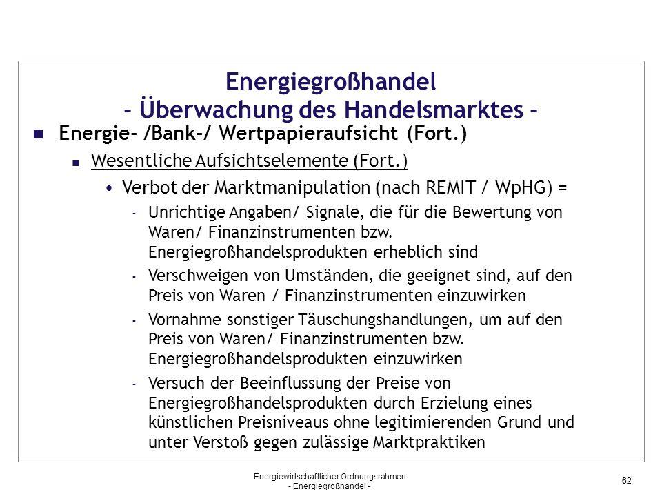Energiewirtschaftlicher Ordnungsrahmen - Energiegroßhandel - 62 Energiegroßhandel - Überwachung des Handelsmarktes - Energie- /Bank-/ Wertpapieraufsic