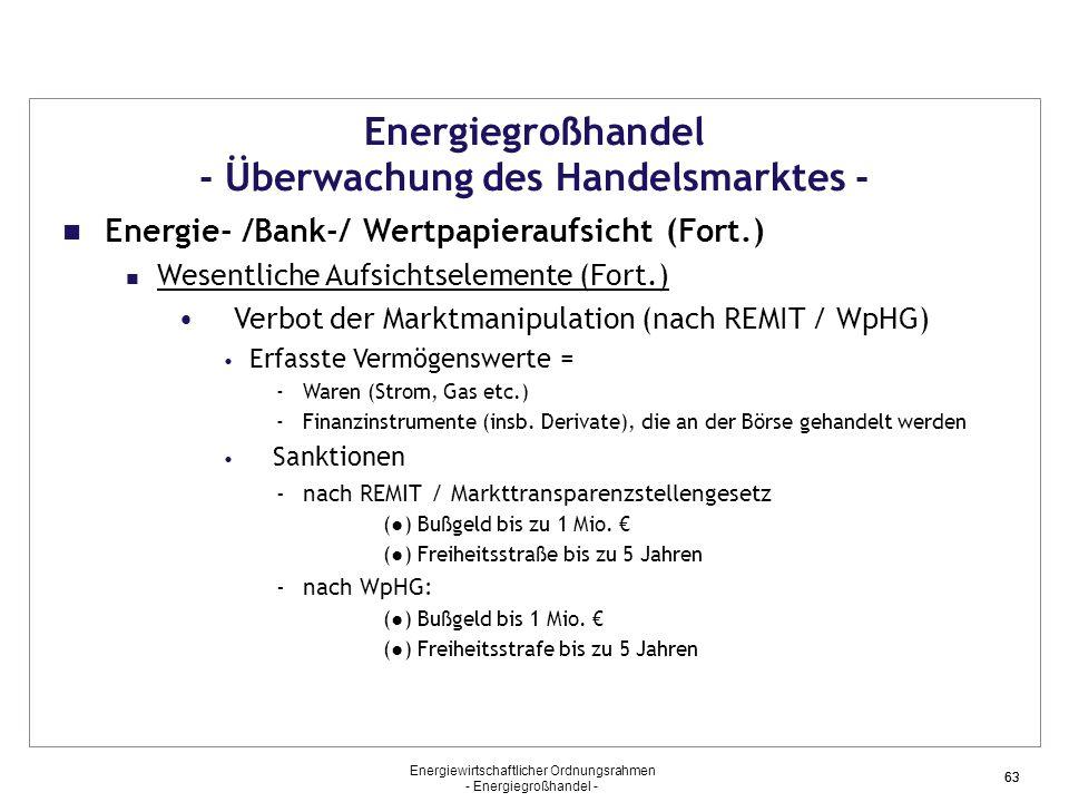 Energiewirtschaftlicher Ordnungsrahmen - Energiegroßhandel - 63 Energiegroßhandel - Überwachung des Handelsmarktes - Energie- /Bank-/ Wertpapieraufsic