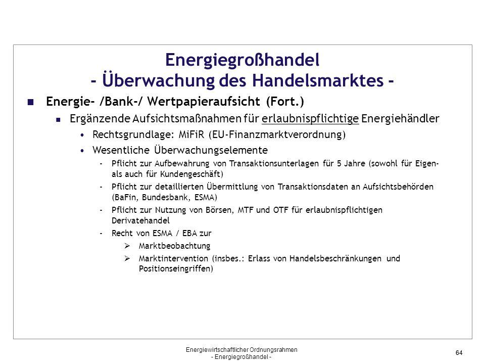 Energiewirtschaftlicher Ordnungsrahmen - Energiegroßhandel - 64 Energiegroßhandel - Überwachung des Handelsmarktes - Energie- /Bank-/ Wertpapieraufsic