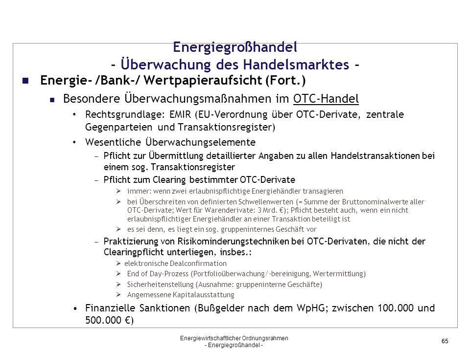 Energiewirtschaftlicher Ordnungsrahmen - Energiegroßhandel - 65 Energie- /Bank-/ Wertpapieraufsicht (Fort.) Besondere Überwachungsmaßnahmen im OTC-Han
