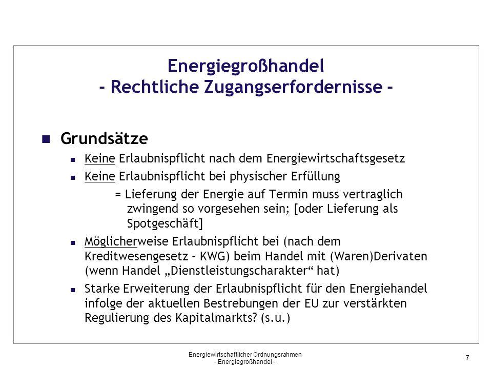 Energiewirtschaftlicher Ordnungsrahmen - Energiegroßhandel - 77 Energiegroßhandel - Rechtliche Zugangserfordernisse - Grundsätze Keine Erlaubnispflich