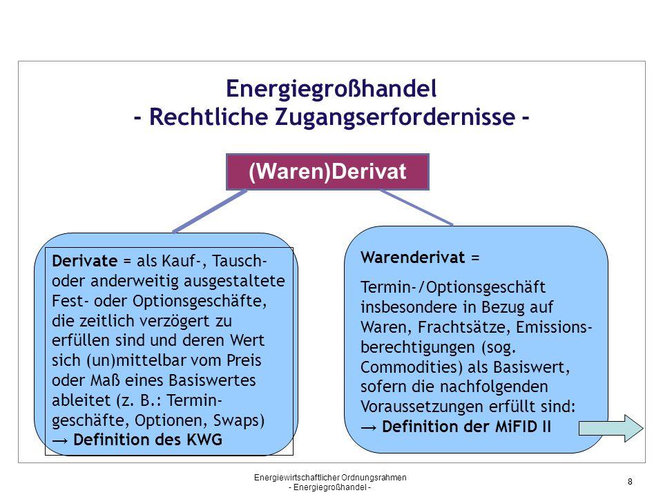Energiewirtschaftlicher Ordnungsrahmen - Energiegroßhandel - 88 Energiegroßhandel - Rechtliche Zugangserfordernisse - (Waren)Derivat Derivate = als Ka