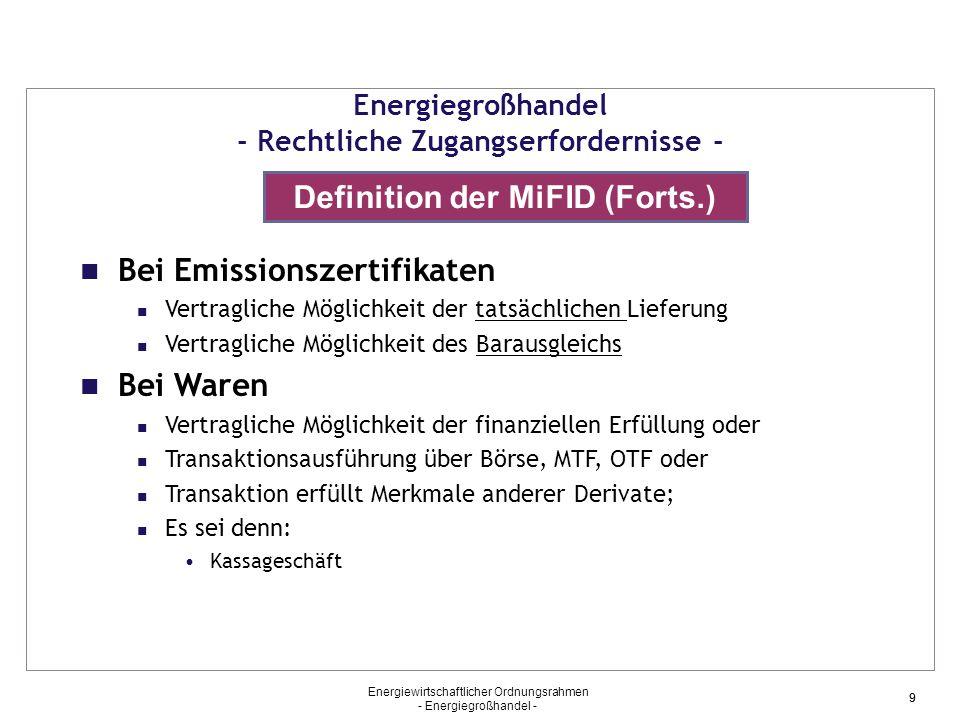 Energiewirtschaftlicher Ordnungsrahmen - Energiegroßhandel - 99 Energiegroßhandel - Rechtliche Zugangserfordernisse - Definition der MiFID (Forts.) Be