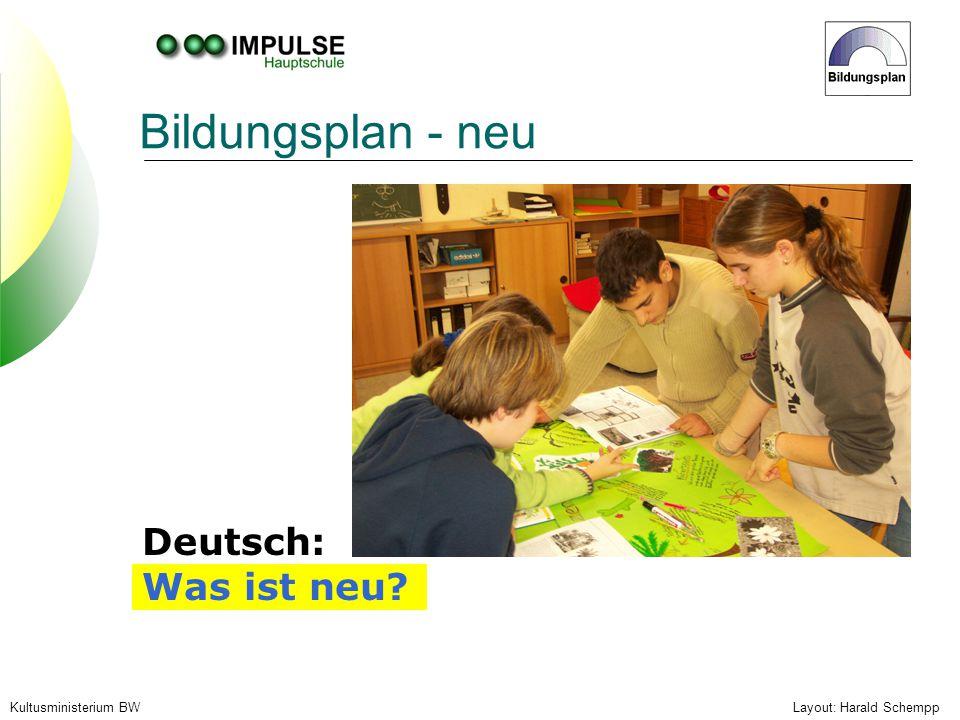 Layout: Harald SchemppKultusministerium BW Bildungsplan - neu Deutsch: Was ist neu?