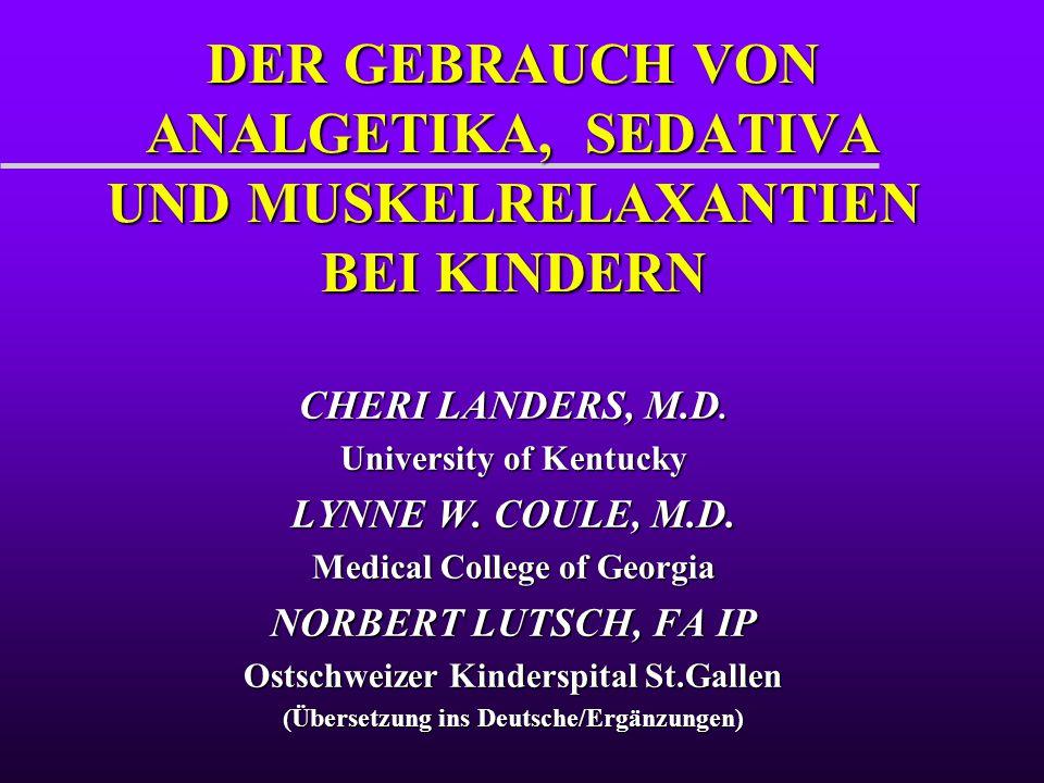 DER GEBRAUCH VON ANALGETIKA, SEDATIVA UND MUSKELRELAXANTIEN BEI KINDERN CHERI LANDERS, M.D. University of Kentucky LYNNE W. COULE, M.D. Medical Colleg