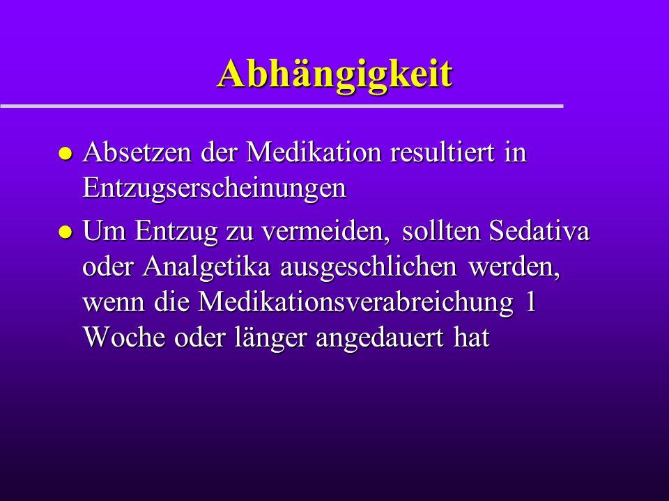 Abhängigkeit l Absetzen der Medikation resultiert in Entzugserscheinungen l Um Entzug zu vermeiden, sollten Sedativa oder Analgetika ausgeschlichen we