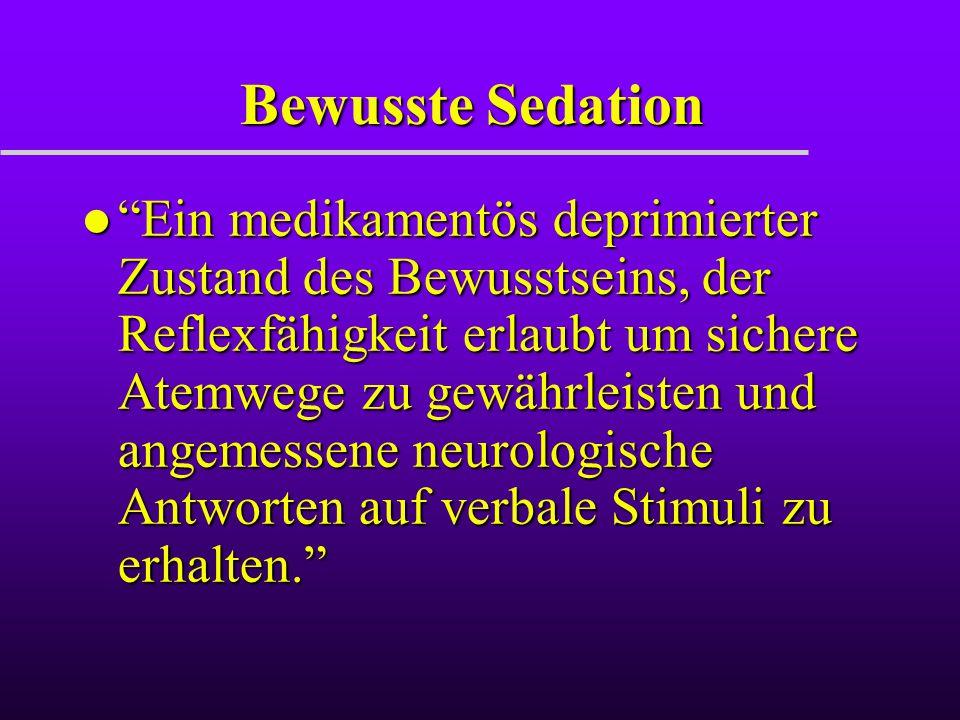 """Bewusste Sedation l """"Ein medikamentös deprimierter Zustand des Bewusstseins, der Reflexfähigkeit erlaubt um sichere Atemwege zu gewährleisten und ange"""