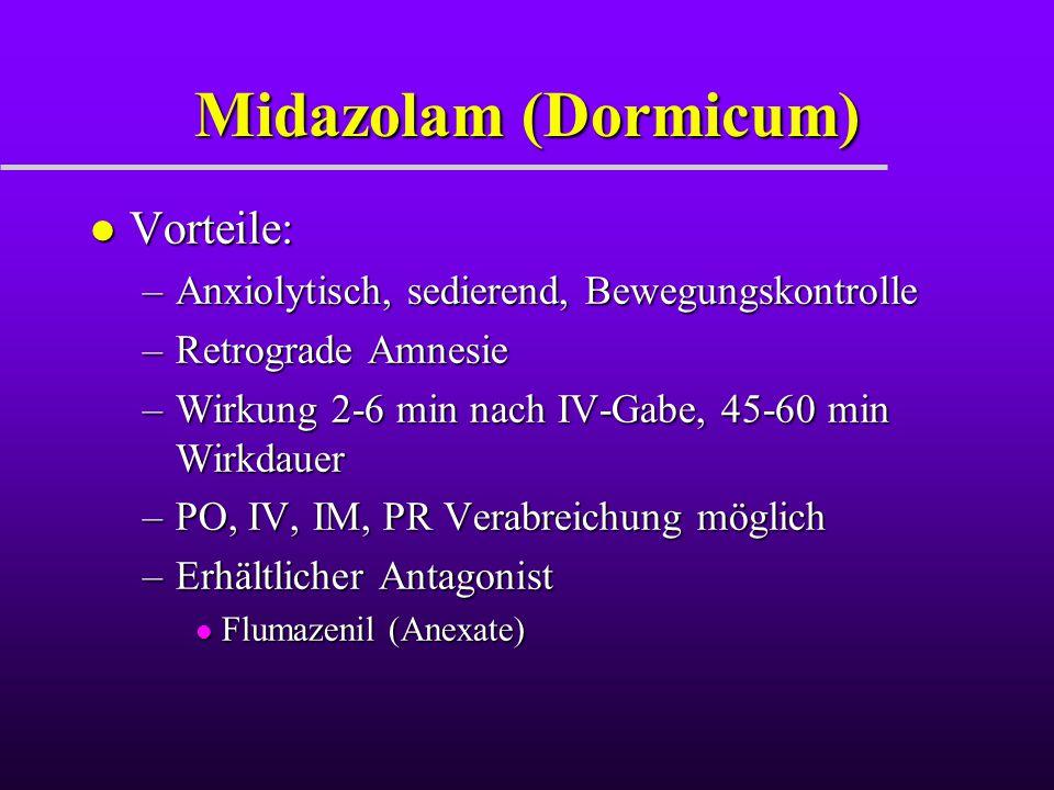 Midazolam (Dormicum) l Vorteile: –Anxiolytisch, sedierend, Bewegungskontrolle –Retrograde Amnesie –Wirkung 2-6 min nach IV-Gabe, 45-60 min Wirkdauer –