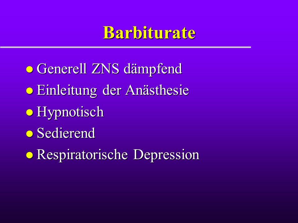 Barbiturate l Generell ZNS dämpfend l Einleitung der Anästhesie l Hypnotisch l Sedierend l Respiratorische Depression