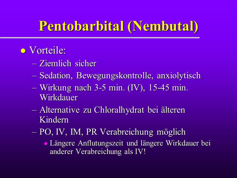 Pentobarbital (Nembutal) l Vorteile: –Ziemlich sicher –Sedation, Bewegungskontrolle, anxiolytisch –Wirkung nach 3-5 min. (IV), 15-45 min. Wirkdauer –A