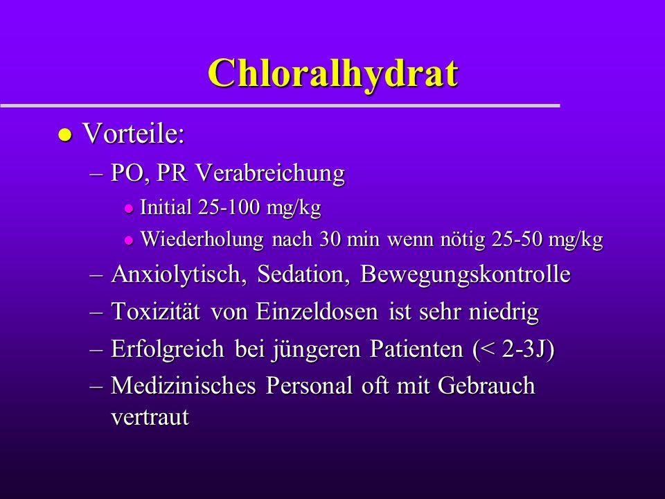 Chloralhydrat l Vorteile: –PO, PR Verabreichung l Initial 25-100 mg/kg l Wiederholung nach 30 min wenn nötig 25-50 mg/kg –Anxiolytisch, Sedation, Bewe