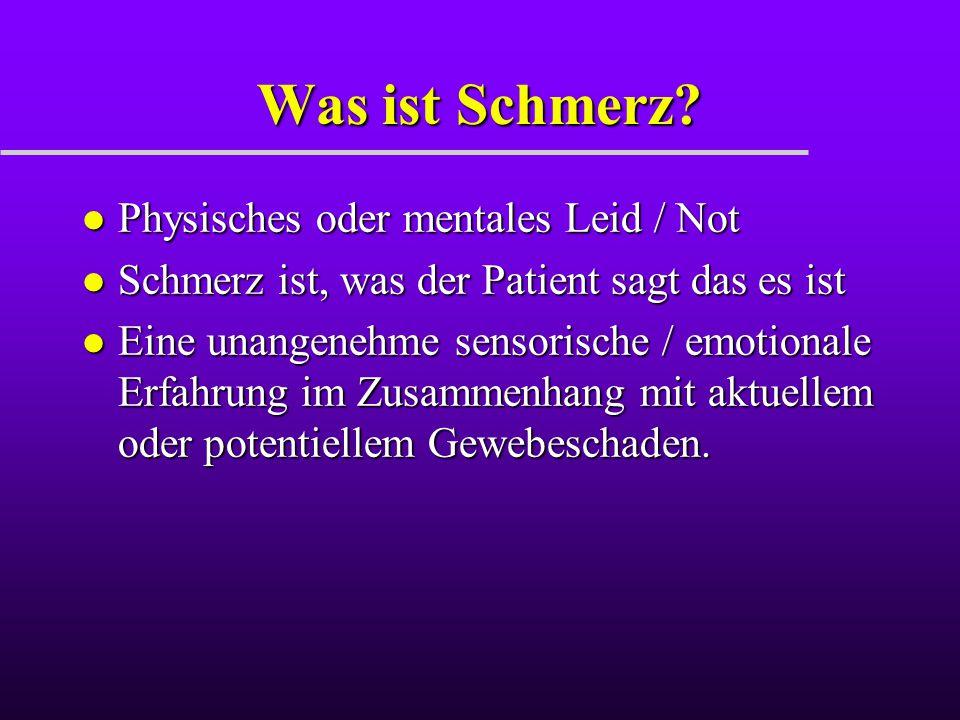 Was ist Schmerz? l Physisches oder mentales Leid / Not l Schmerz ist, was der Patient sagt das es ist l Eine unangenehme sensorische / emotionale Erfa