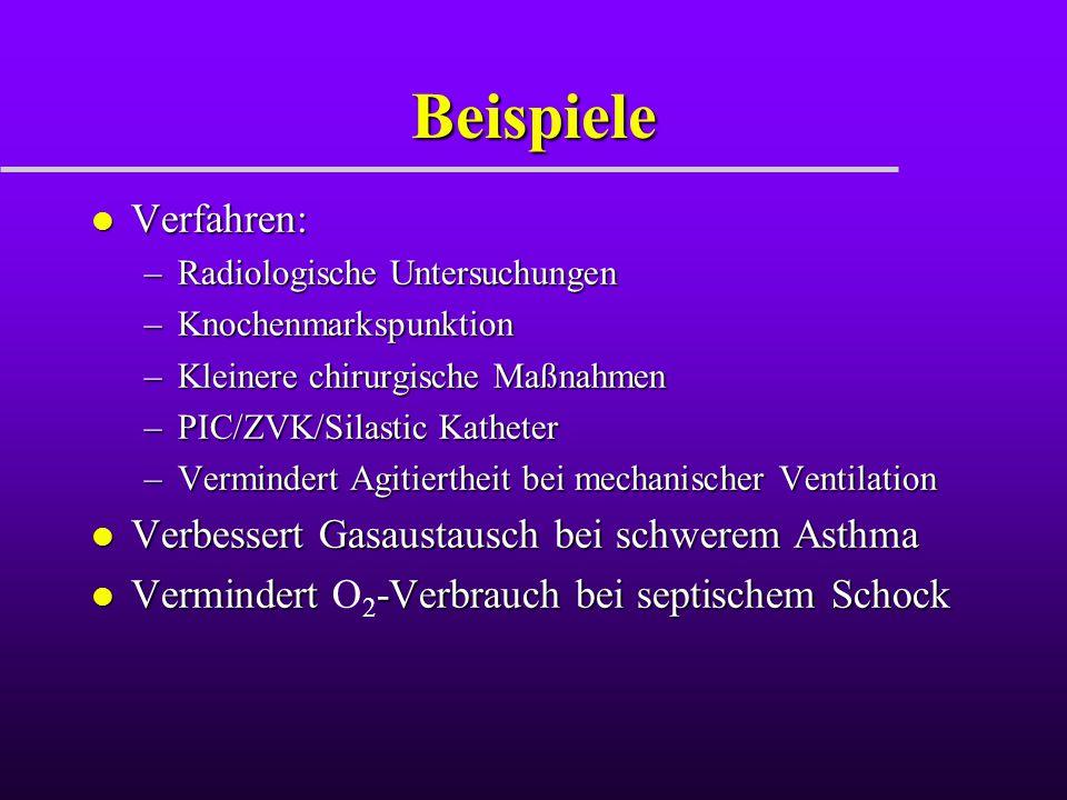 Beispiele l Verfahren: –Radiologische Untersuchungen –Knochenmarkspunktion –Kleinere chirurgische Maßnahmen –PIC/ZVK/Silastic Katheter –Vermindert Agi