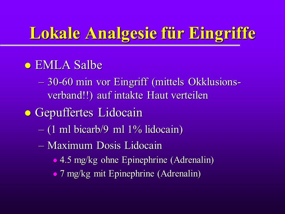 Lokale Analgesie für Eingriffe l EMLA Salbe –30-60 min vor Eingriff (mittels Okklusions- verband!!) auf intakte Haut verteilen l Gepuffertes Lidocain