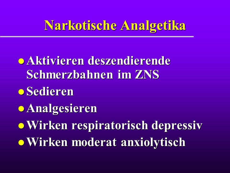 Narkotische Analgetika l Aktivieren deszendierende Schmerzbahnen im ZNS l Sedieren l Analgesieren l Wirken respiratorisch depressiv l Wirken moderat a