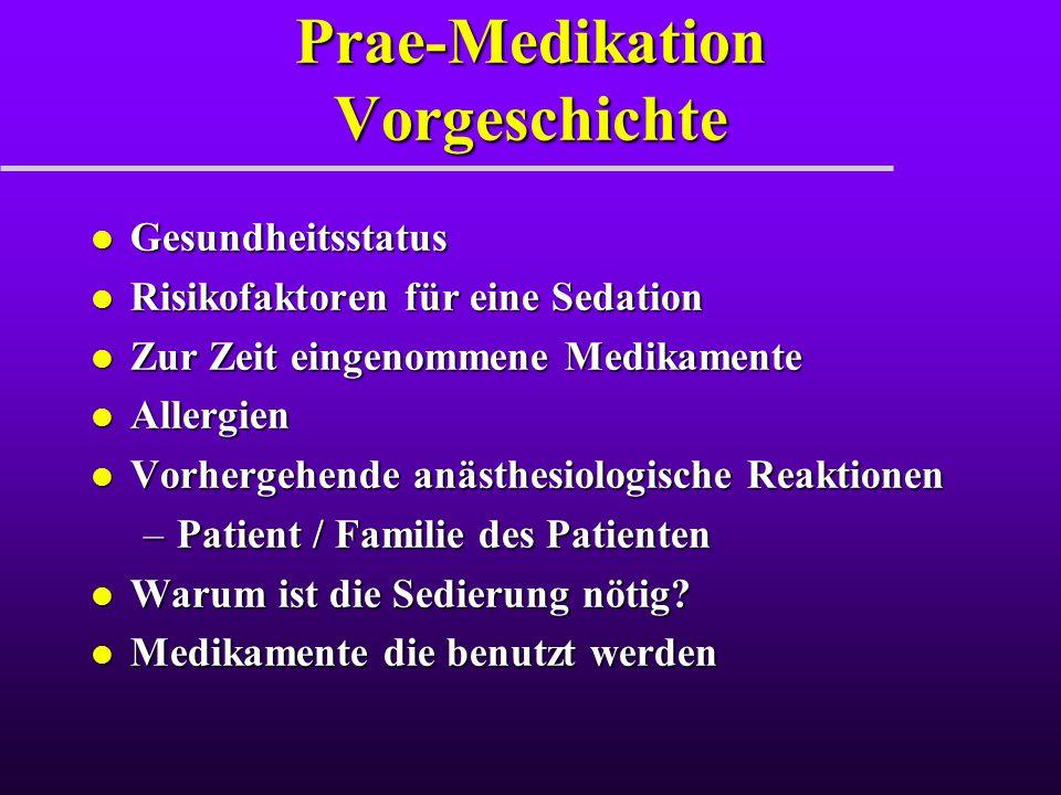 Prae-Medikation Vorgeschichte l Gesundheitsstatus l Risikofaktoren für eine Sedation l Zur Zeit eingenommene Medikamente l Allergien l Vorhergehende a