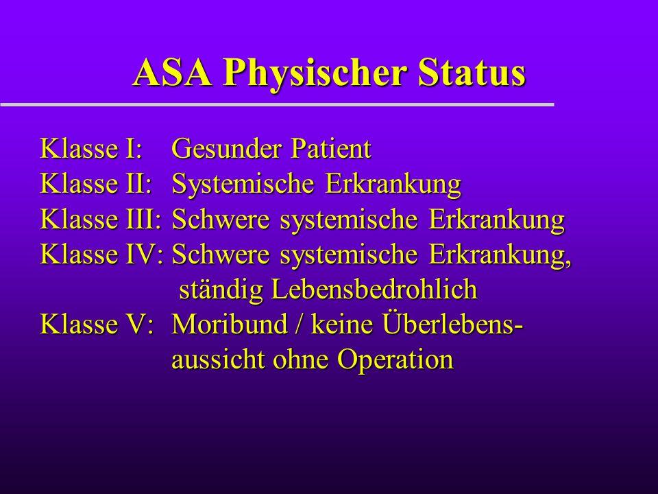ASA Physischer Status Klasse I:Gesunder Patient Klasse II:Systemische Erkrankung Klasse III:Schwere systemische Erkrankung Klasse IV:Schwere systemisc