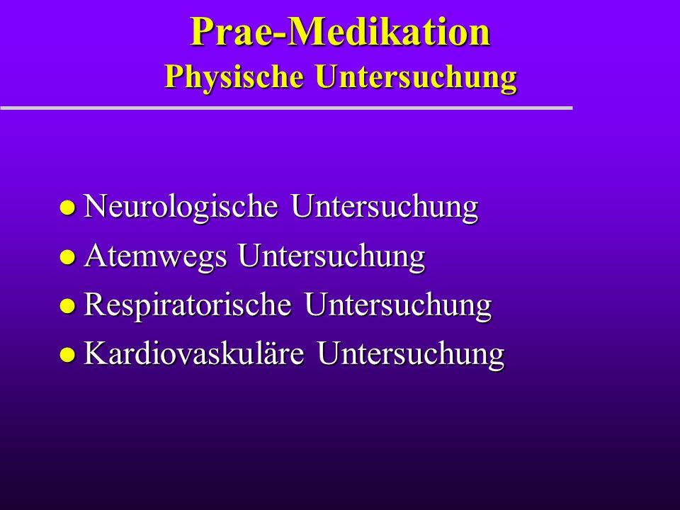 Prae-Medikation Physische Untersuchung l Neurologische Untersuchung l Atemwegs Untersuchung l Respiratorische Untersuchung l Kardiovaskuläre Untersuch