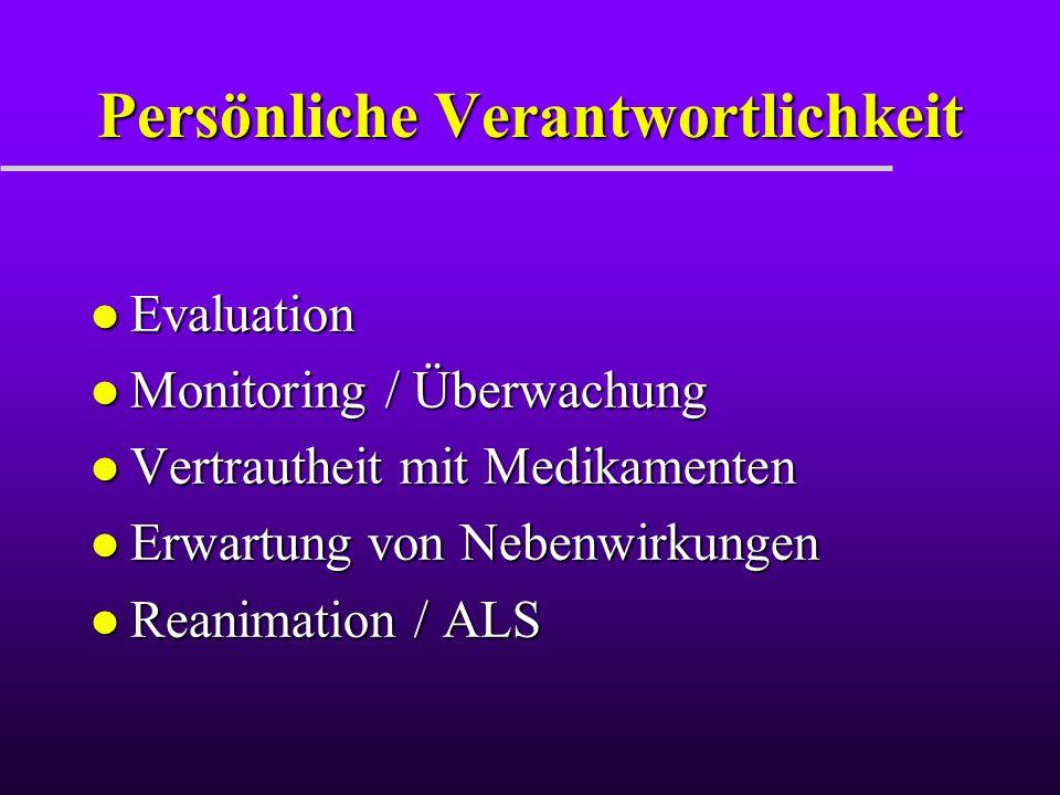 Persönliche Verantwortlichkeit l Evaluation l Monitoring / Überwachung l Vertrautheit mit Medikamenten l Erwartung von Nebenwirkungen l Reanimation /
