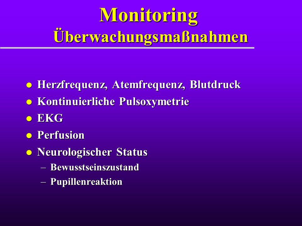 Monitoring Überwachungsmaßnahmen l Herzfrequenz, Atemfrequenz, Blutdruck l Kontinuierliche Pulsoxymetrie l EKG l Perfusion l Neurologischer Status –Be