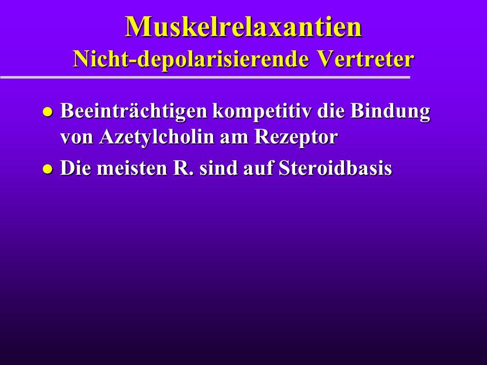 Muskelrelaxantien Nicht-depolarisierende Vertreter l Beeinträchtigen kompetitiv die Bindung von Azetylcholin am Rezeptor l Die meisten R. sind auf Ste
