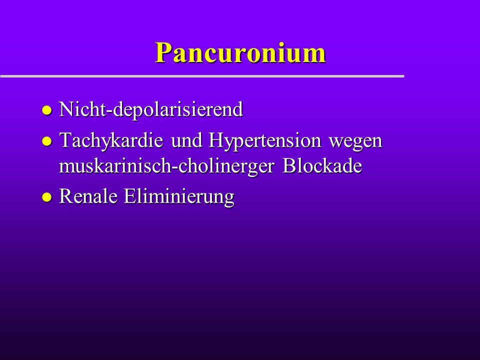 Pancuronium l Nicht-depolarisierend l Tachykardie und Hypertension wegen muskarinisch-cholinerger Blockade l Renale Eliminierung