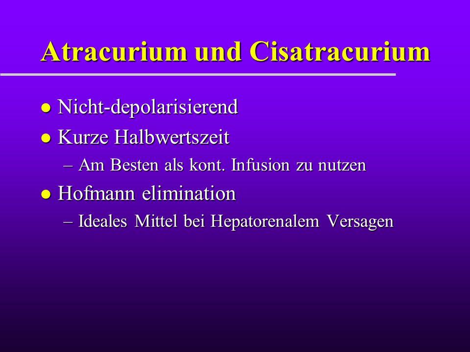 Atracurium und Cisatracurium l Nicht-depolarisierend l Kurze Halbwertszeit –Am Besten als kont. Infusion zu nutzen l Hofmann elimination –Ideales Mitt