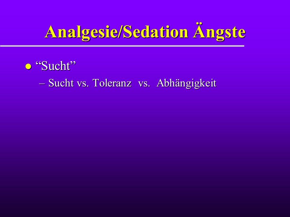 """Analgesie/Sedation Ängste l """"Sucht"""" –Sucht vs. Toleranz vs. Abhängigkeit"""