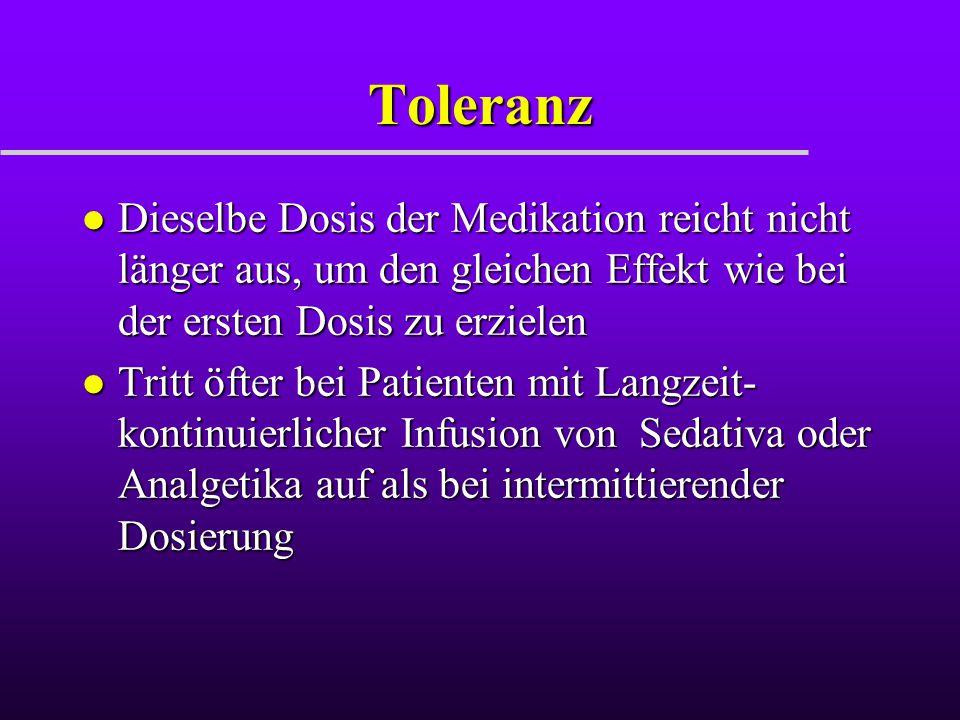 Toleranz l Dieselbe Dosis der Medikation reicht nicht länger aus, um den gleichen Effekt wie bei der ersten Dosis zu erzielen l Tritt öfter bei Patien