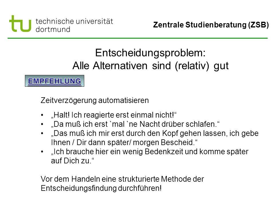 """Zentrale Studienberatung (ZSB) Entscheidungsproblem: Alle Alternativen sind (relativ) gut Zeitverzögerung automatisieren """"Halt! Ich reagierte erst ein"""